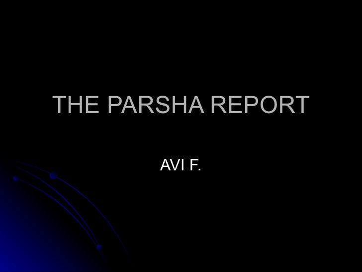 THE PARSHA REPORT AVI F.