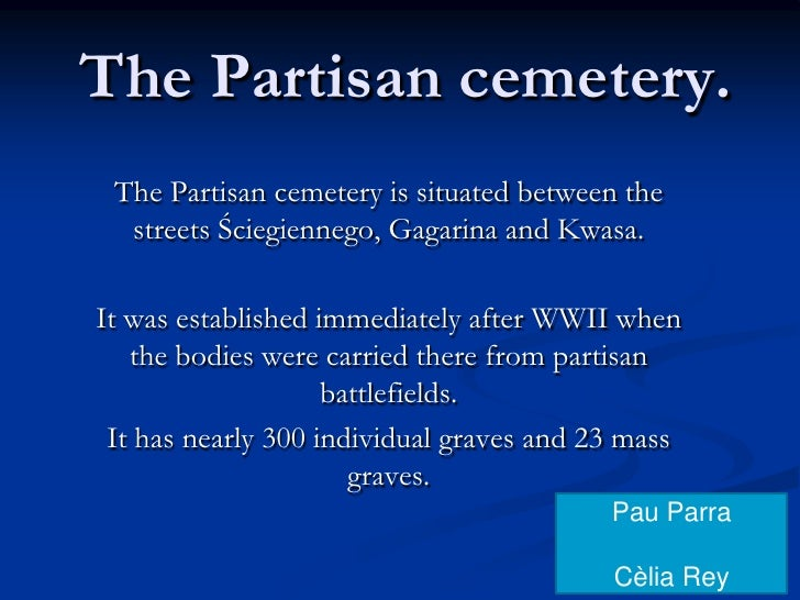 ThePartisancemetery.<br />The Partisan cemetery is situated between the streets Ściegiennego, Gagarina and Kwasa. <br />It...