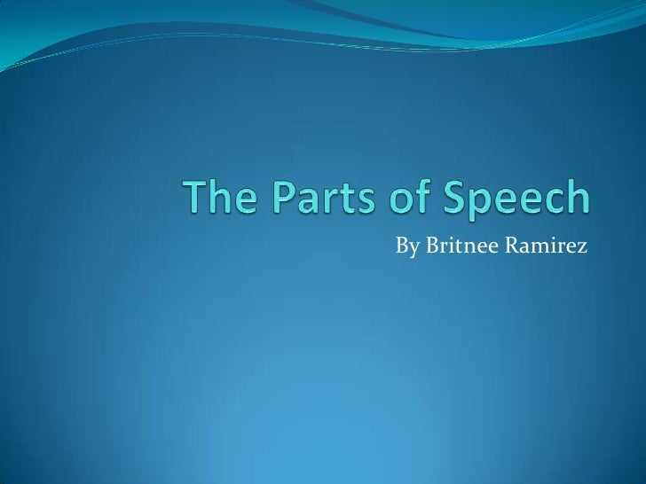 The Parts of Speech<br />By Britnee Ramirez<br />
