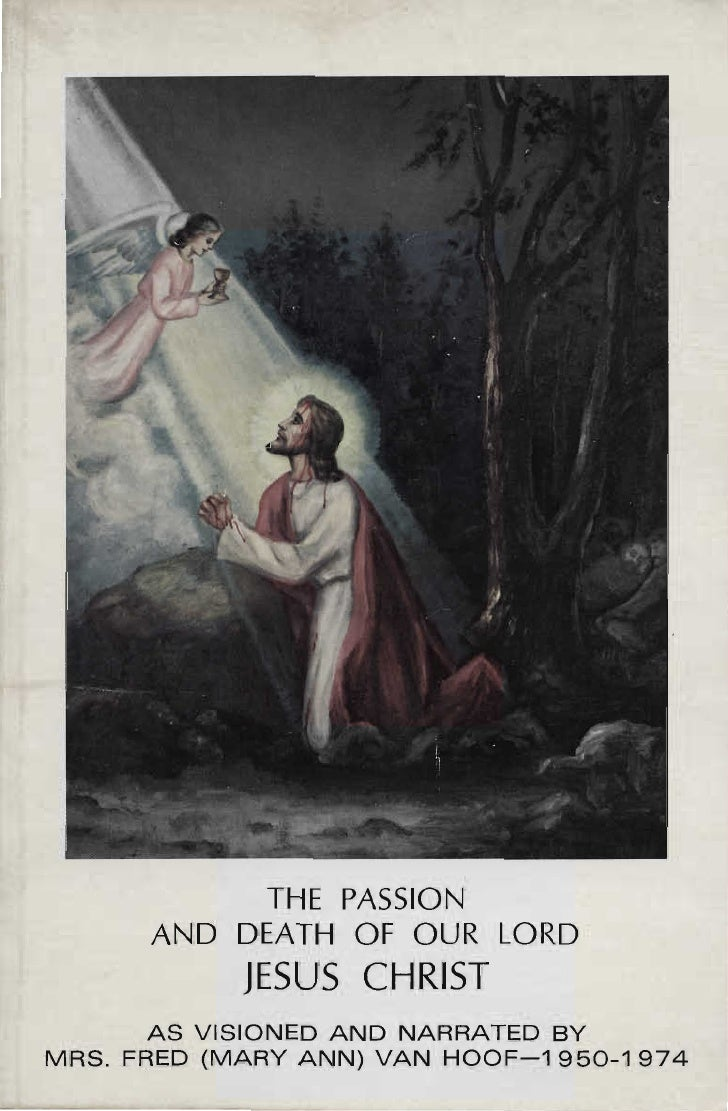 THE PASSION        AND DEATH OF OUR LORD              JESUS CHRIST         AS VISIONED AND NARRATED BY  MRS. FRED (MARY AN...