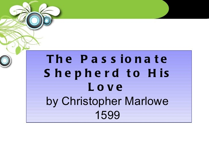 The Passionate Shepherd to His Love   by Christopher Marlowe  1599