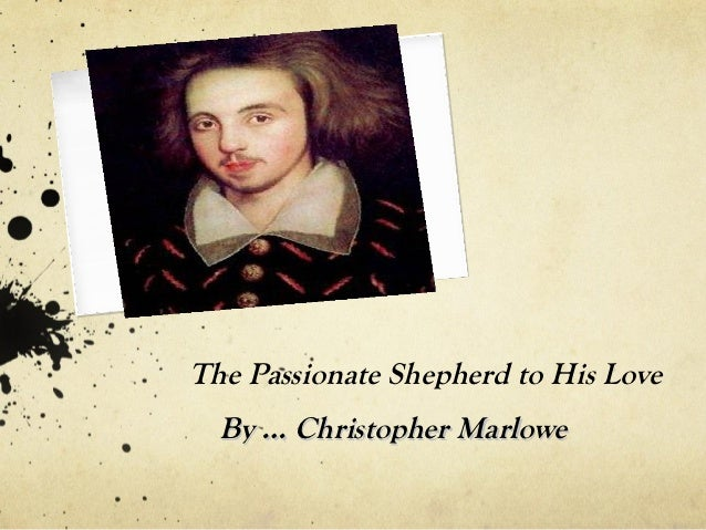 The Passionate Shepherd to His Love  By … Christopher Marlowe