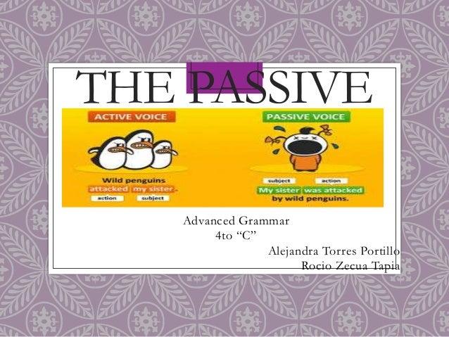 "THE PASSIVE Advanced Grammar 4to ""C"" Alejandra Torres Portillo Rocio Zecua Tapia"