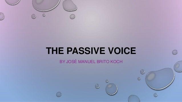 THE PASSIVE VOICE BY JOSÉ MANUEL BRITO KOCH