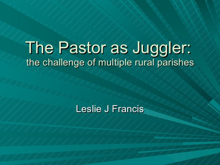 The Pastor as Juggler:  the challenge of multiple rural parishes Leslie J Francis