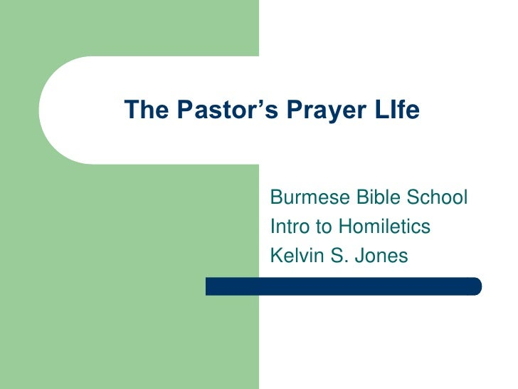 The Pastor's Prayer LIfe<br />Burmese Bible School<br />Intro to Homiletics<br />Kelvin S. Jones<br />