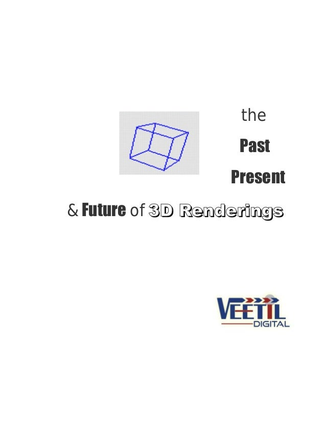 the Past Present & Future of 3D Renderings3D Renderings