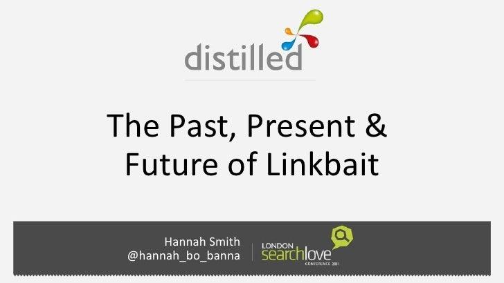 The Past, Present & Future of Linkbait      Hannah Smith @hannah_bo_banna