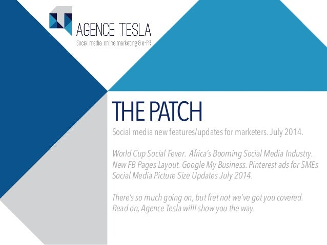 THEPATCH Social media new features/updates for marketers.July 2014. World Cup Social Fever. Africa's Booming Social Media ...