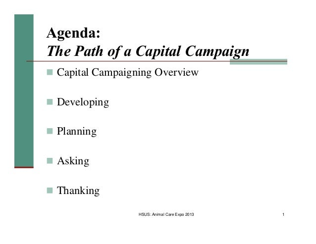 Agenda: The Path of a Capital Campaign n Capital Campaigning Overview n Developing n Planning n Asking n Thanking HSUS: An...