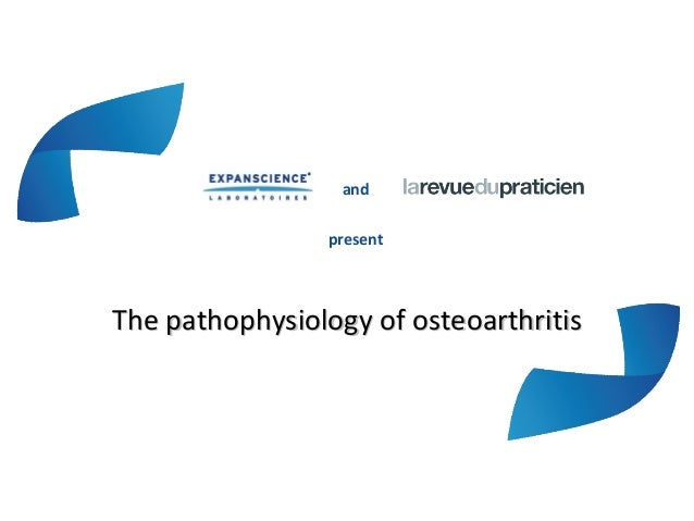 andpresentThe pathophysiology of osteoarthritisThe pathophysiology of osteoarthritis