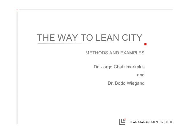 LEAN MANAGEMENT INSTITUT Dr. Jorgo Chatzimarkakis and Dr. Bodo Wiegand THE WAY TO LEAN CITY METHODS AND EXAMPLES