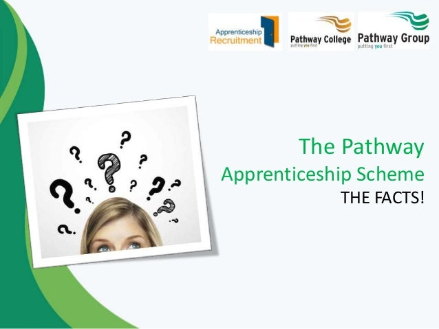 The Pathway Apprenticeship Scheme THE FACTS!