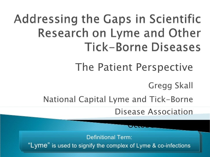Gregg Skall National Capital Lyme and Tick-Borne Disease Association October 12, 2010 The Patient Perspective Definitional...