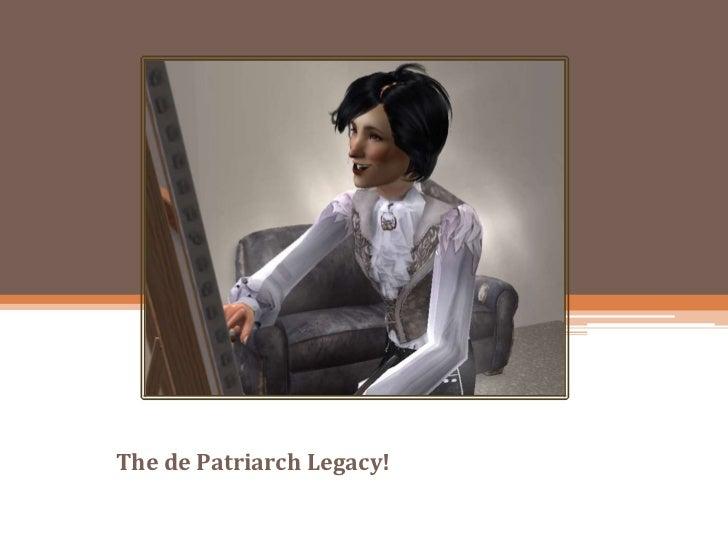 The de Patriarch Legacy!<br />