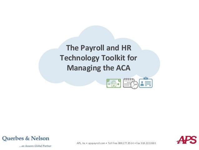 The Payroll and HR Technology Toolkit for Managing the ACA APS, Inc.• apspayroll.com • Toll Free 888.277.8514 • Fax 318.22...