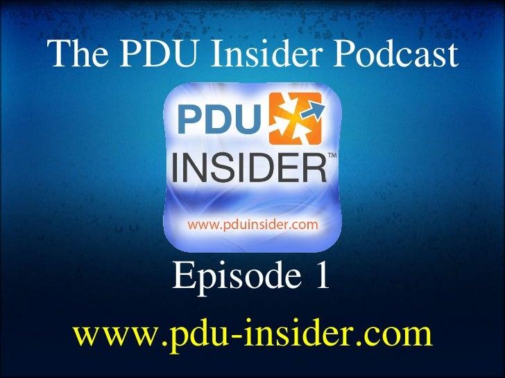 The PDU Insider Podcast Episode 1 www.pdu-insider.com