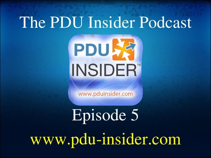 The PDU Insider Podcast Episode 5 www.pdu-insider.com