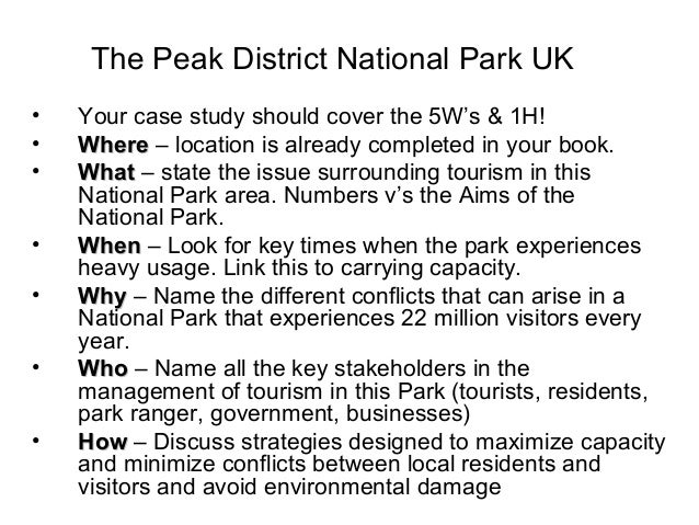 The Peak District National Park UK • Your case study should cover the 5W's & 1H! • WhereWhere – location is already comple...