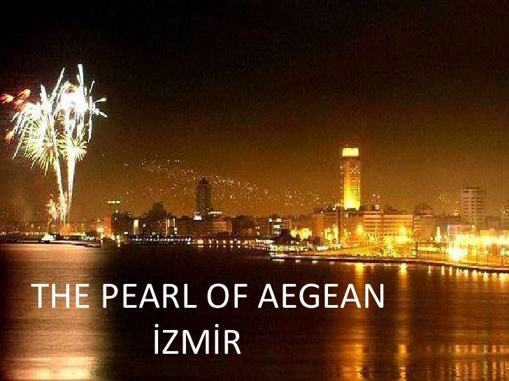 AegeanRegion'spearlİzmir<br />   THE PEARL OF AEGEAN <br />                 İZMİR <br />