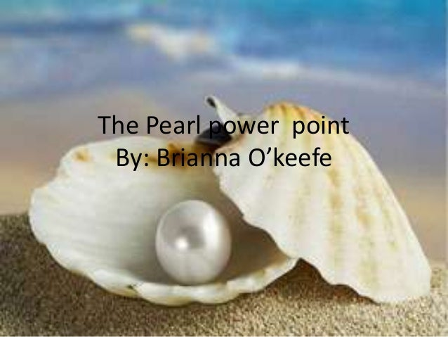 The Pearl power point By: Brianna O'keefe
