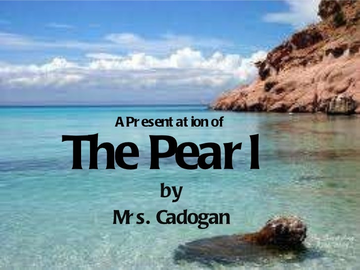 The Pearl by Mrs. Cadogan A Presentation of