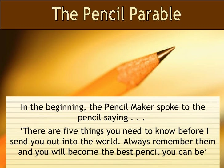 In the beginning, the Pencil Maker spoke to the                 pencil saying . . .  'There are five things you need to kn...