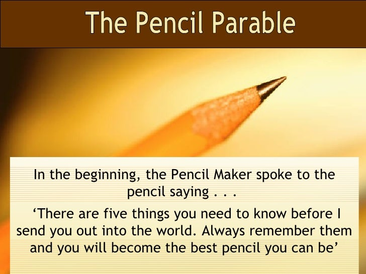 In the beginning, the Pencil Maker spoke to the pencil saying . . .  ' There are five things you need to know before I sen...