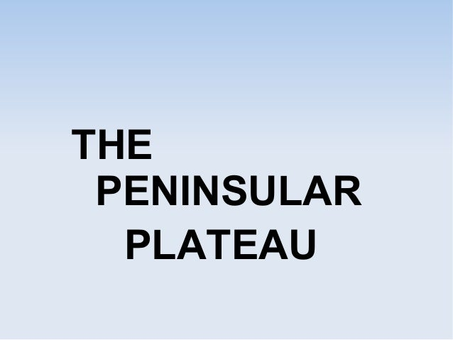 THE PENINSULAR PLATEAU