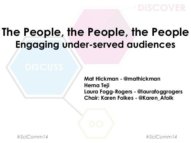 SCC 2014 - The People, the People, the People: Engaging under-served audiences