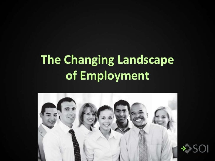 The Changing Landscape    of Employment