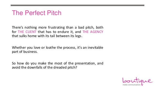 The Perfect Pitch There's nothing more frustrating than a bad pitch, both for THE CLIENT that has to endure it, and THE AG...