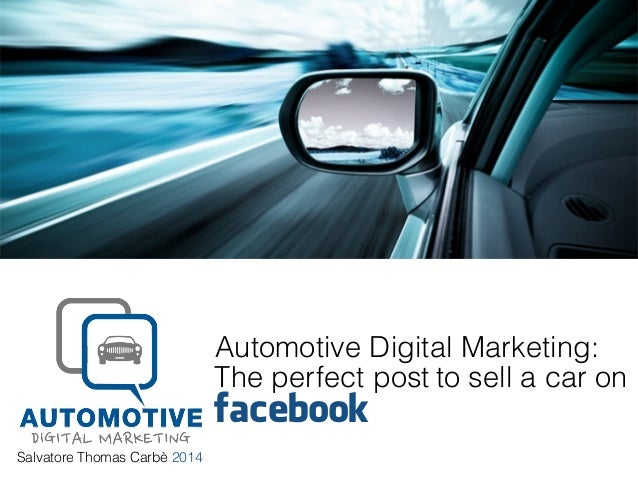 Salvatore Thomas Carbè 2014 Automotive Digital Marketing: facebook The perfect post to sell a car on
