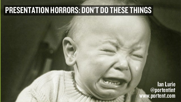 Presentation Horrors: Don't do these things