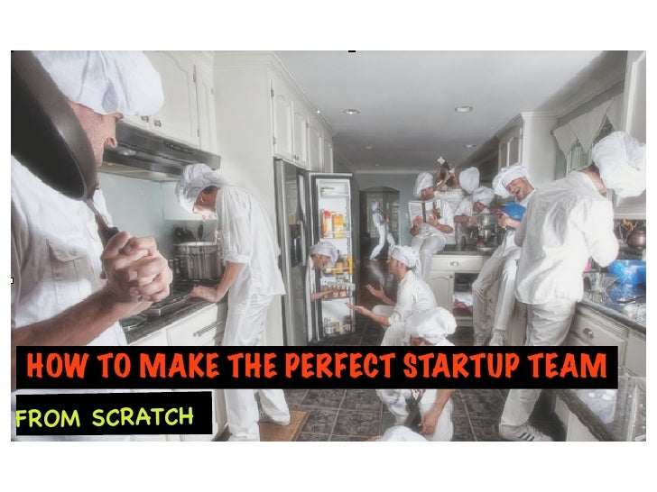 HOW TO MAKE THE PERFECT STARTUP TEAM FROM SCRATCH