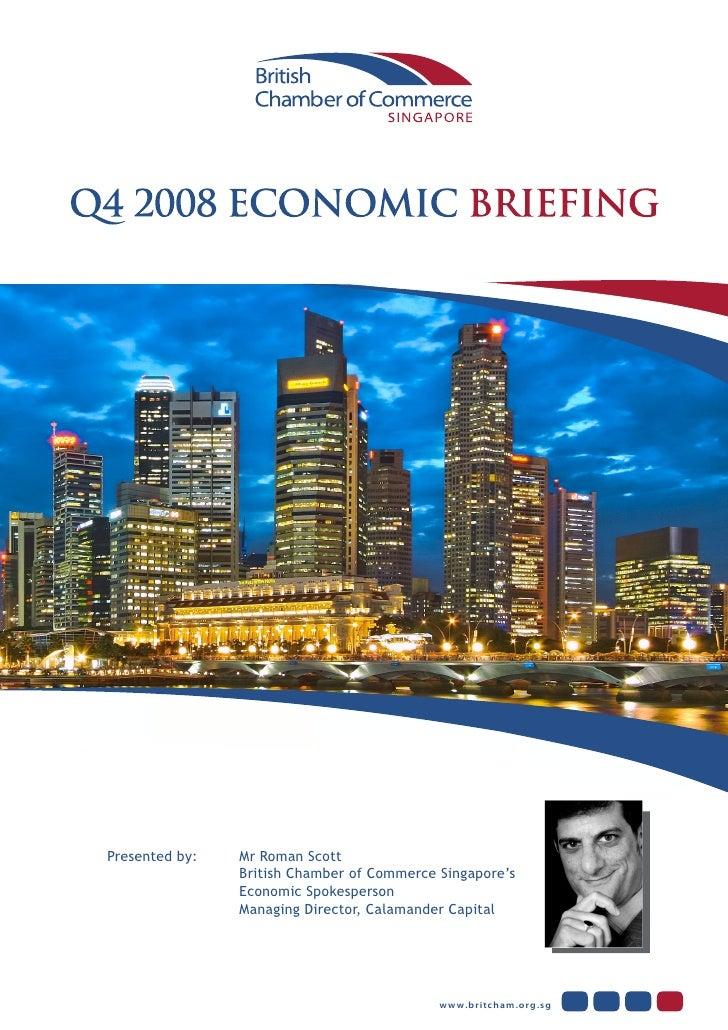 Presented by:   Mr Roman Scott                 British Chamber of Commerce Singapore's                 Economic Spokespers...
