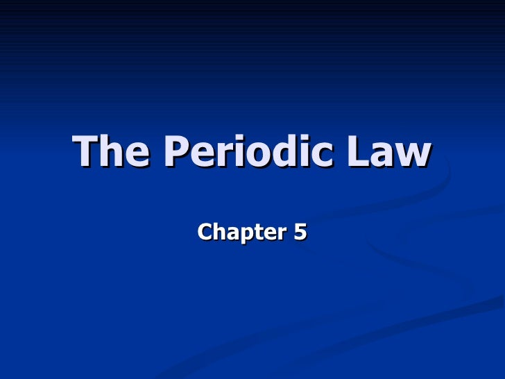 The Periodic Law Chapter 5