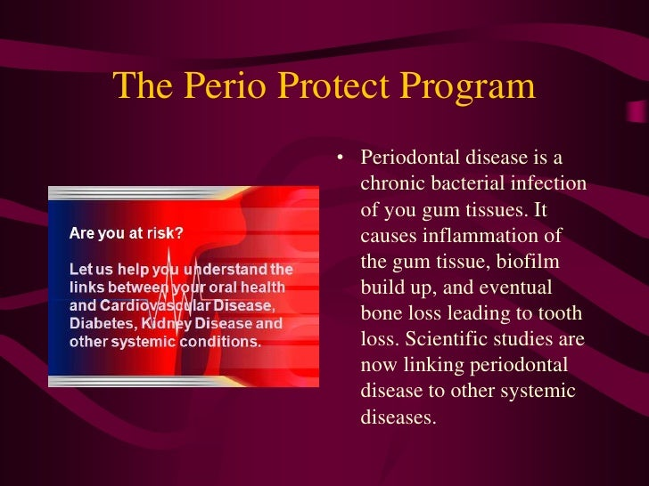 The Perio Protect Program              • Periodontal disease is a                chronic bacterial infection              ...