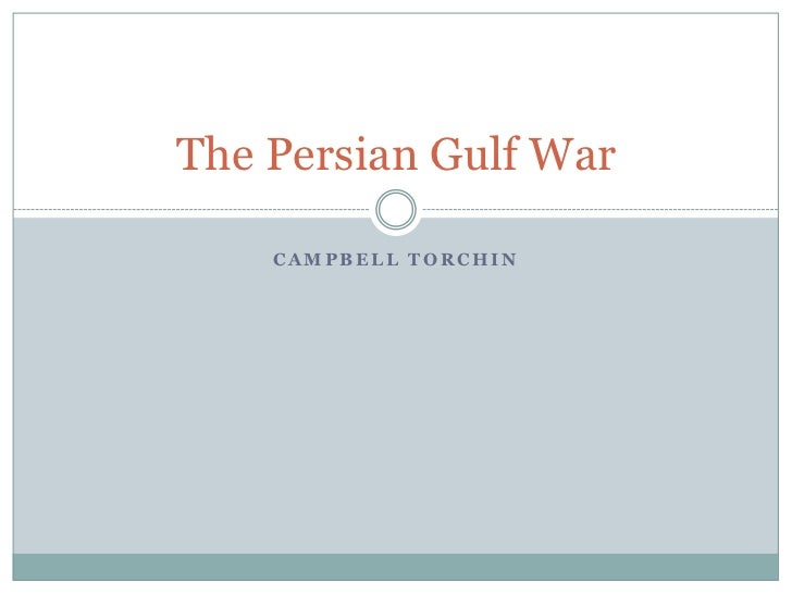 Campbell Torchin<br />The Persian Gulf War<br />