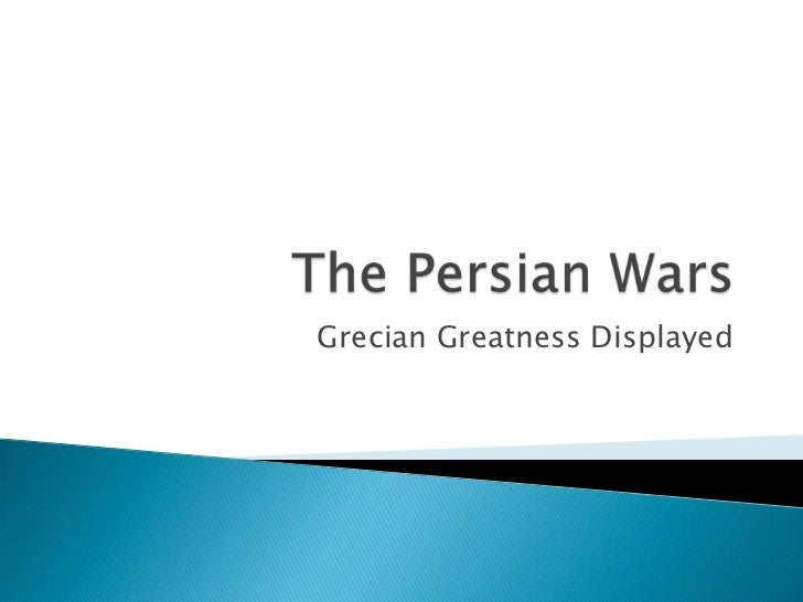 The Persian Wars<br />Grecian Greatness Displayed<br />