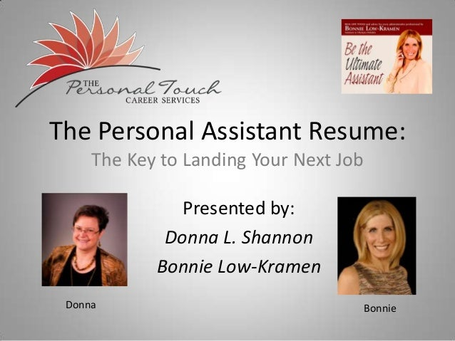 The Personal Assistant Resume:     The Key to Landing Your Next Job               Presented by:             Donna L. Shann...
