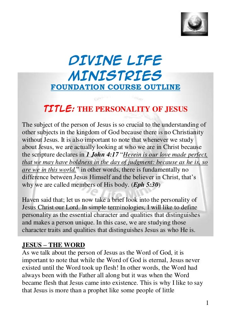 DIVINE LIFE                  MINISTRIES           FOUNDATION COURSE OUTLINE        TITLE: THE PERSONALITY OF JESUSThe subj...