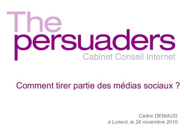 Cabinet Conseil Internet Comment tirer partie des médias sociaux ? Cédric DENIAUD à Lorient, le 24 novembre 2010