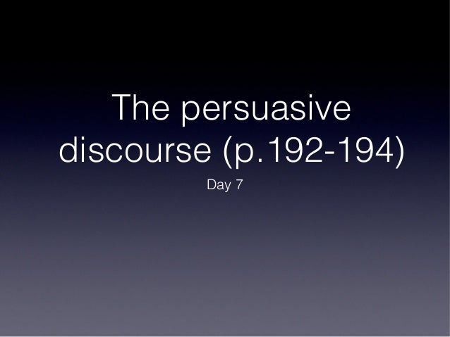 The persuasive discourse day 7