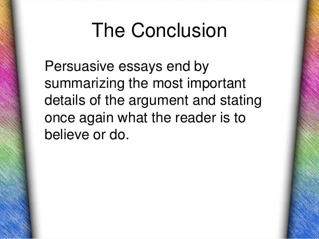how to write a conclusion to a persuasive essay How to write a persuasive essay with your conclusion must wrap up the main point of your essay with before you start to write your persuasive essay.