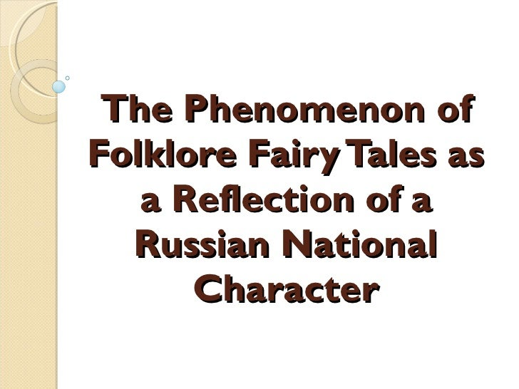 The Phenomenon of Folklore Fairy Tales as a Reflection of a Russian National Character