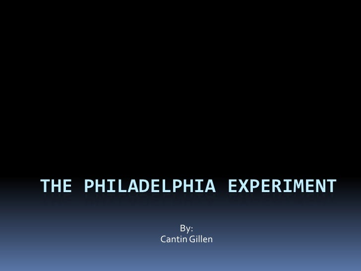 THE PHILADELPHIA EXPERIMENT               By:           Cantin Gillen