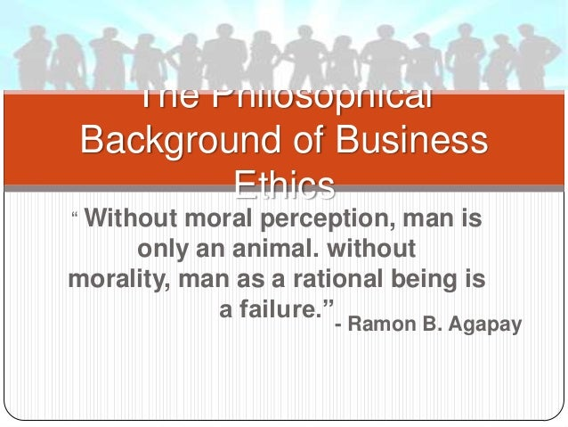 The philosophical background of business ethics