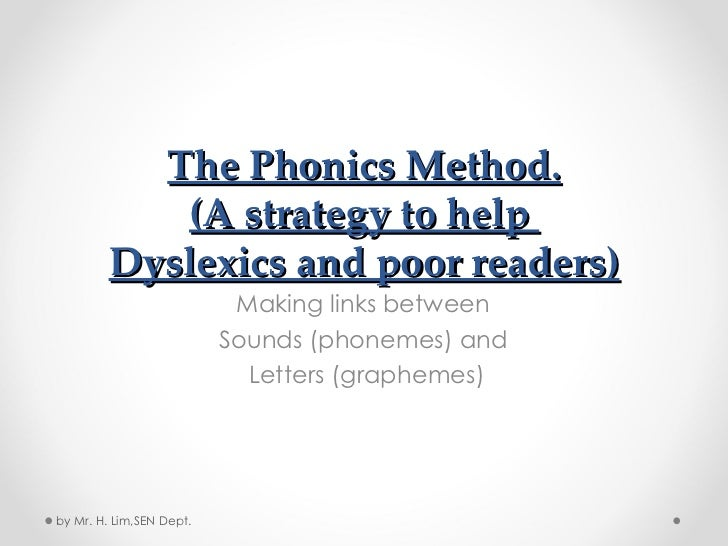 The Phonics Method. (A strategy to help  Dyslexics and poor readers) Making links between  Sounds (phonemes) and  Letters ...