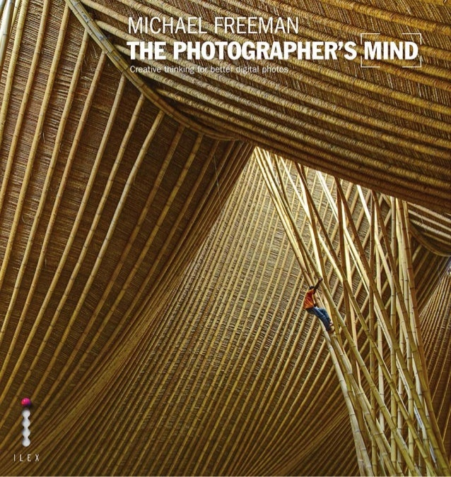 Creative thinking for better digital photos Michael Freeman The photographer's MIND I L E X